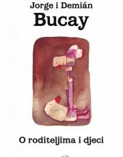 Bucay, J., Bucay, D. - O roditeljima i djeci