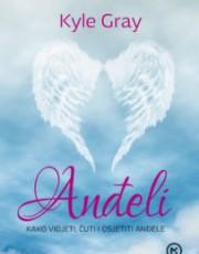 Gray, K. - Anđeli- kako vidjeti, čuti i osjetiti anđele